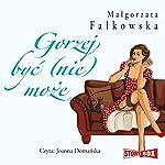 Gorzej byc (nie) moze | Malgorzata Falkowska