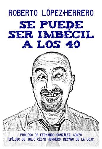 Portada del libro Se puede ser imbécil a los 40 años de Roberto López-Herrero