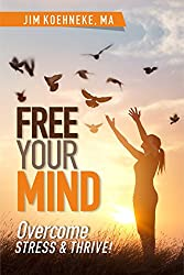 Free Your Mind: Overcome Stress & Thrive