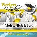 Meisterlich leben (Perlen der Weisheit) Hörbuch von Kurt Tepperwein Gesprochen von: Kurt Tepperwein