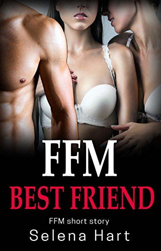 FFM Sharing Him with My Best Friend: First Time FFM Short Story