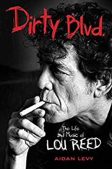 Dirty Blvd.: The Life and Music of Lou Reed by [Levy, Aidan]