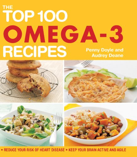 The Top 100 Omega 3 Recipes  Reduce Your Risk Of Heart Disease Keep Your Brain Active And Agile  The Top 100 Recipes Series