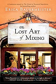 The Lost Art of Mixing (A School of Essential Ingredients Novel) by [Bauermeister, Erica]