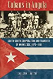 Cubans in Angola: South-South Cooperation and Transfer of Knowledge, 1976–1991 (Africa and the Diaspora: History, Politics, Culture)