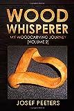 Wood Whisperer: My Woodcarving Journey: Volume 2