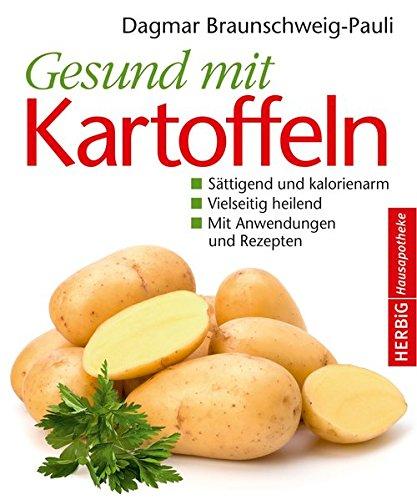 Gesund mit Kartoffeln: Sättigend und kalorienarm. Vielseitig heilend. Mit Anwendungen und Rezepten (Herbig Hausapotheke)