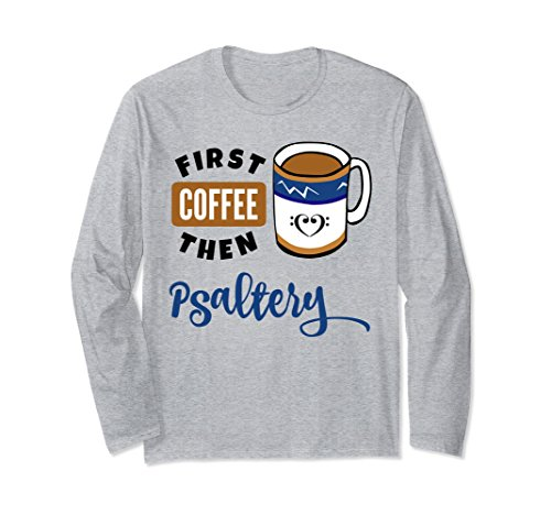 First Coffee Then Psaltery Music Lover Double Bass Clef Heart Long Sleeve Shirt