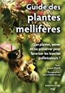 Guide des plantes mellifères : Que planter, semer et/ou préserver pour favoriser les insectes pollinisateurs ? par Piquée