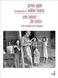 Une saison de coton : Trois familles de métayers par James Agee