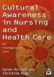 Cultural Awareness in Nursing and Healthcare, Christine Hogg and Karen Holland, 0340731338