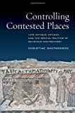 Controlling Contested Places, Christine Shepardson, 0520280350