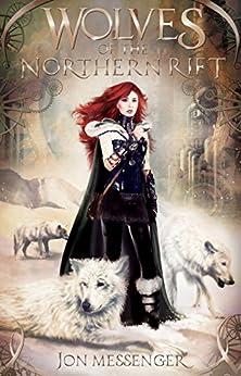 Wolves of the Northern Rift (A Magic & Machinery Novel Book 1) by [Messenger, Jon]