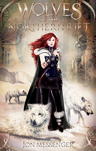 Wolves of the Northern Rift (A Magic & Machinery Novel Book 1) by [Messenger, Jon]