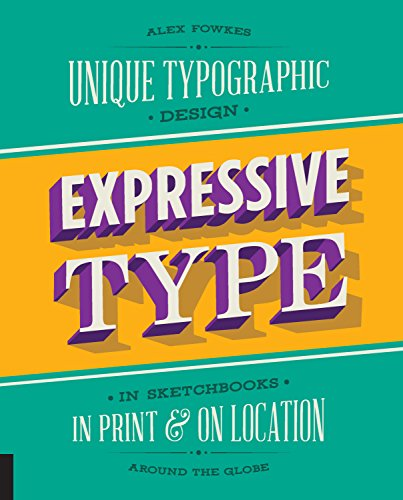 Expressive Type: Unique Typographic Design in Sketchbooks, in Print, and On Location around the Globe [Alex Fowkes] (Tapa Blanda)