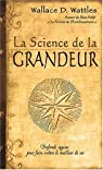 La science de la grandeur : Profonde sagesse pour faire croître le meilleur de soi par Wattles