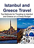 Istanbul and Greece Travel:  Top Methods for Traveling to Istanbul and Greece on a Cheap Budget: (Istanbul, Istanbul Travel Guide, Greece Travel...