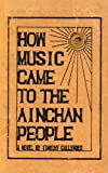 How Music Came to the Ainchan People, Timothy Callender, 146696362X