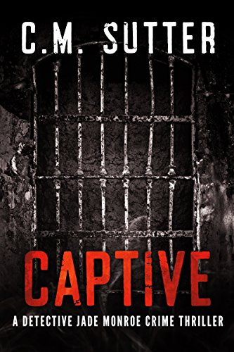 Captive: A Gripping Kidnap Thriller (Detective Jade Monroe Crime Thriller Book -