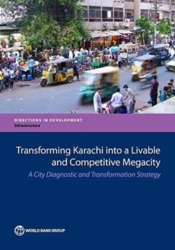 Transforming Karachi into a Livable and Competitive Megacity: A City Diagnostic and Transformation Strategy (Directions in Development)