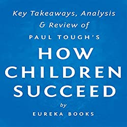 How Children Succeed by Paul Tough: Key Takeaways, Analysis & Review