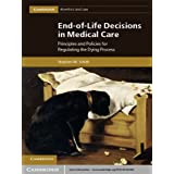 End-of-Life Decisions in Medical Care (Cambridge Bioethics and Law)