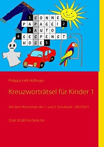 Kreuzworträtsel für Kinder 1: Mit dem Wortschatz der 1. und 2. Schulstufe - DEUTSCH - Zum selber Ausmalen