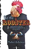 Be the Rooster, Robert Schulman, 1463582420