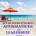 Top 111 Super Powerful Affirmations for Leadership | Thomas Lee