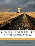 General Robert E Lee after Appomattox, Franklin L. 1868-1929 Riley, 1149378093
