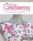 The Sewtionary: An A to Z Guide to 101 Sewing Techniques and Definitions