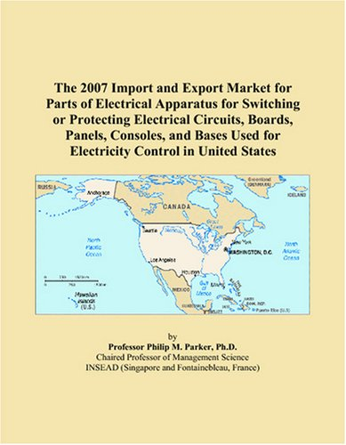 The 2007 Import and Export Market for Parts of Electrical Apparatus for Switching or Protecting Electrical Circuits, Boards, Panels, Consoles, and Bases Used for Electricity Control in United States