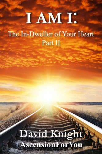 Book: I am I - The In-Dweller of Your Heart (Part 2) by David Knight (Ascension For You)