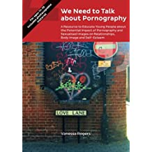 We Need to Talk about Pornography: A Resource to Educate Young People about the Potential Impact of Pornography and Sexualised Images on Relationships, Body Image and Self-Esteem