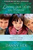 Loving Our Kids on Purpose: Making a Heart-to-Heart Connection by Silk, Danny (2013)