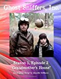 Ghost Sniffers, Inc. Season 1, Episode 3 Script: Grandmother's House, Jennifer DiMarco, 1495208419