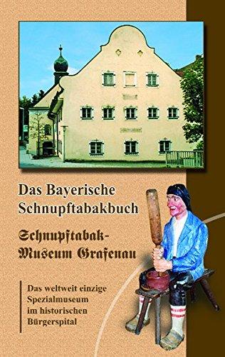Das bayerische Schnupftabakbuch: Schnupftabakmuseum Grafenau