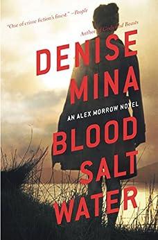 Blood, Salt, Water: An Alex Morrow Novel by [Mina, Denise]