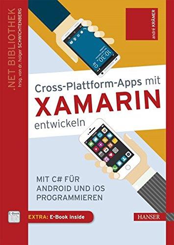 Cross-Plattform-Apps mit Xamarin entwickeln: Mit C# für Android und iOS programmieren Gebundenes Buch – 4. März 2019 André Krämer 3446451552 Programmieren (EDV) Programmiersprachen