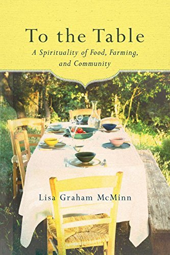 To the Table: A Spirituality of Food, Farming, and Community
