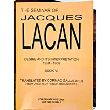 The Seminar of Jacques Lacan: Desire and Its Interpretation 1958-1959 Book Vi
