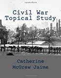 Civil War Topical Study, Catherine Jaime, 1466383674