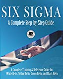 #6: Six Sigma: A Complete Step-by-Step Guide: A Complete Training & Reference Guide for White Belts, Yellow Belts, Green Belts, and Black Belts