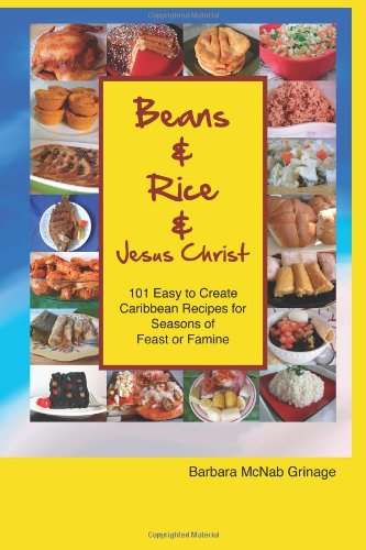 Search : Beans and Rice and Jesus Christ: 101 Easy to Create Caribbean Recipes for Seasons of Feast or Famine