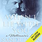 When I Lie with You: A Millionaire's Love, Book 2 Audiobook by Sandi Lynn Narrated by Kasha Kensington, Eric Michael Summerer
