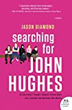 img - for Searching for John Hughes: Or Everything I Thought I Needed to Know about Life I Learned from Watching '80s Movies book / textbook / text book