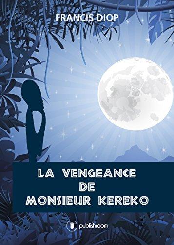 La vengeance de Monsieur Kéréko: Une ode à la paix inspirante en cette période d'attentats (French Edition)