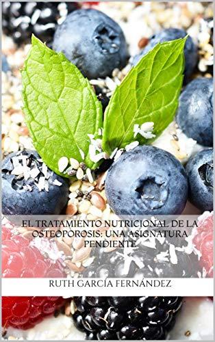 El tratamiento nutricional de la osteoporosis: una asignatura pendiente (Spanish Edition) by [