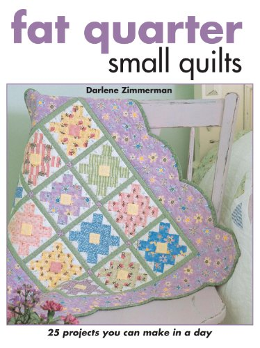 - Fat Quarter Small Quilts: 25 Projects You Can Make in a Day