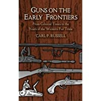 Guns on the Early Frontiers: From Colonial Times to the Years of the Western Fur Trade (Dover Military History, Weapons…